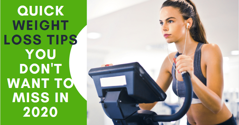 Quick Weight Loss Tips You Don't Want To Miss in 2020